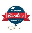 Abraham Lincolns birthday greeting emblem vector image vector image