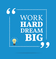 Inspirational motivational quote Work hard dream vector image