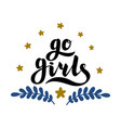 go girls handrawn lettering with flowers girl vector image