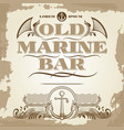 old marine bar vintage label banner and details vector image vector image
