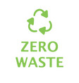 zero waste text with green recycling sign isolated vector image
