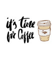 it is coffee time lettering design for menuposter vector image vector image