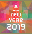 happy new year 2019 on colourful geometric vector image vector image