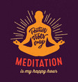 meditation is my happy hour t-shirt design vector image vector image