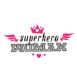 superhero woman print for t-shirt with lettering vector image vector image