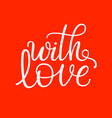 with love - hand drawn white isolated text vector image
