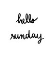 hello sunday hand lettering on white background vector image