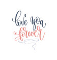 love you forever - hand lettering romantic quote vector image