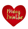 friday i39m in love heart creative card vector image vector image