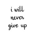 i will never give up hand drawn lettering vector image