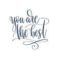 you are best - hand lettering romantic quote vector image vector image