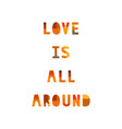 love is all around on white background vector image vector image