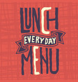 lunch menu every day edgy label design artistc vector image vector image