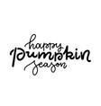 happy pumpkin season - lettering text hand vector image