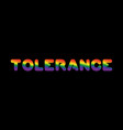 tolerance lgbt sign of rainbow letters letitiging vector image vector image