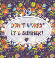 Summer funny inspiration card with floral pattern vector image