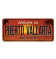 welcome to puerto vallarta vintage rusty metal vector image vector image