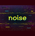 glitch design distorted yellow inscription noise vector image