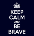 keep calm and be brave poster quote vector image vector image