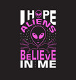 aliens quotes and slogan good for t-shirt i hope vector image vector image