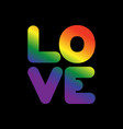 love lgbt sign of rainbow letters letitiging for vector image vector image