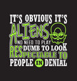 aliens quotes and slogan good for t-shirt it s vector image vector image