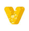 letter v cheese font symbol of cheesy alphabet vector image