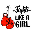 fight like a girl lettering phrase with boxing vector image