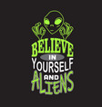 aliens quotes and slogan good for t-shirt believe vector image