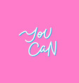 you can pink calligraphy quote lettering vector image vector image