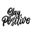 stay positive lettering phrase design element vector image vector image