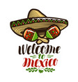 welcome to mexico banner sombrero and maracas vector image