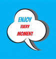 enjoy every moment motivational and inspirational vector image vector image
