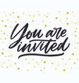 phrase you are invited handwritten with elegant vector image