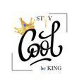 stay cool be king fashion slogan print vector image vector image