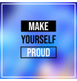 make yourself proud inspiration and motivation vector image vector image