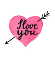 i love you-romantic quote watercolor hand drawn vector image vector image