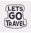 Lets go travel - creative quote Typography vector image vector image