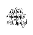 collect moments not things black and white vector image vector image