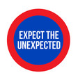expect the unexpected sign vector image