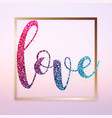 colorful glitter letters love in gold frame vector image vector image