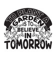 gardener quotes and slogan good for t-shirt to vector image
