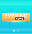 mass media evening news breaking news banner vector image vector image