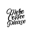 more coffee please hand drawn lettering quote vector image vector image