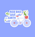 ride bike save earth save planet nature vector image