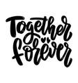 together forever lettering phrase on white vector image