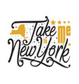 new york quotes and slogan good for t-shirt take vector image vector image