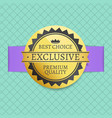 best choice exclusive premium quality golden label vector image vector image