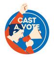 cast a vote man holding megaphone with bubble vector image