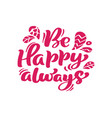 be happy always red calligraphy lettering vector image vector image